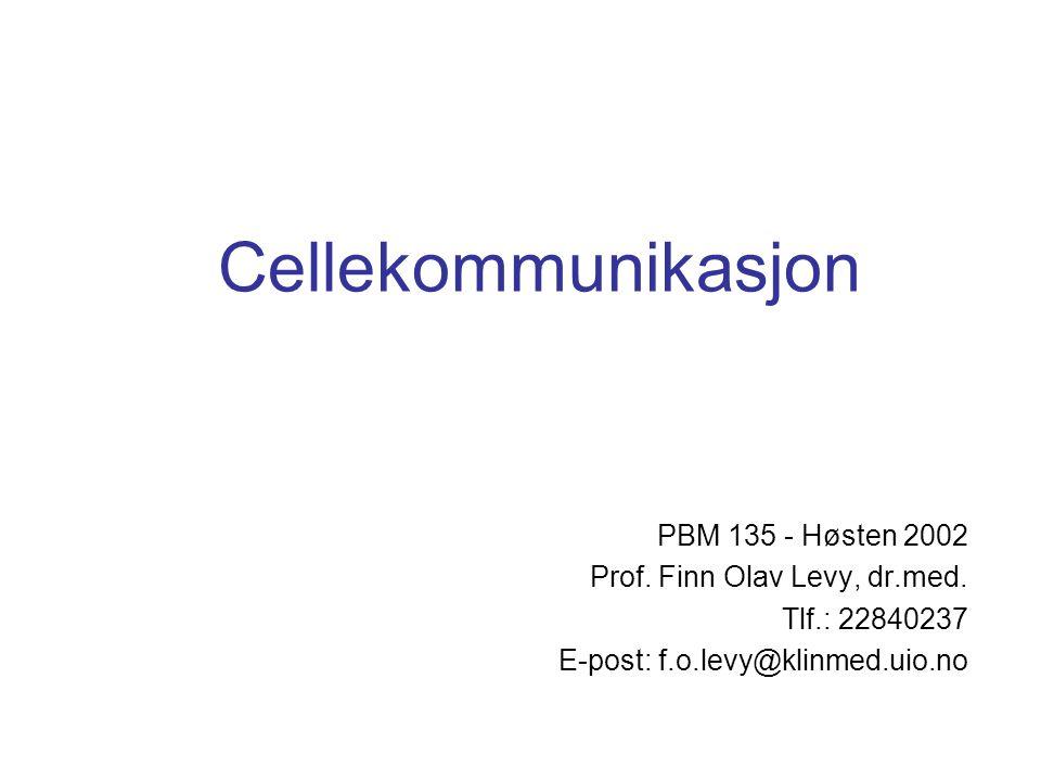 Cellekommunikasjon PBM 135 - Høsten 2002 Prof. Finn Olav Levy, dr.med. Tlf.: 22840237 E-post: f.o.levy@klinmed.uio.no