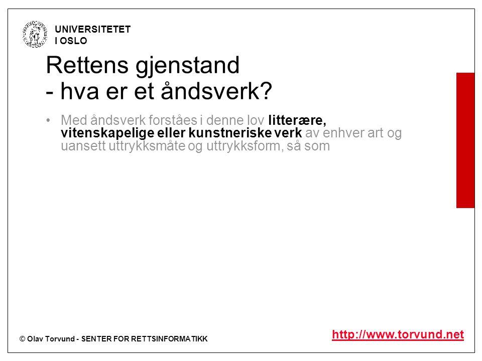 © Olav Torvund - SENTER FOR RETTSINFORMATIKK UNIVERSITETET I OSLO http://www.torvund.net Rettens gjenstand - hva er et åndsverk.