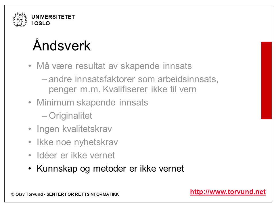 © Olav Torvund - SENTER FOR RETTSINFORMATIKK UNIVERSITETET I OSLO http://www.torvund.net Åndsverk Må være resultat av skapende innsats –andre innsatsfaktorer som arbeidsinnsats, penger m.m.