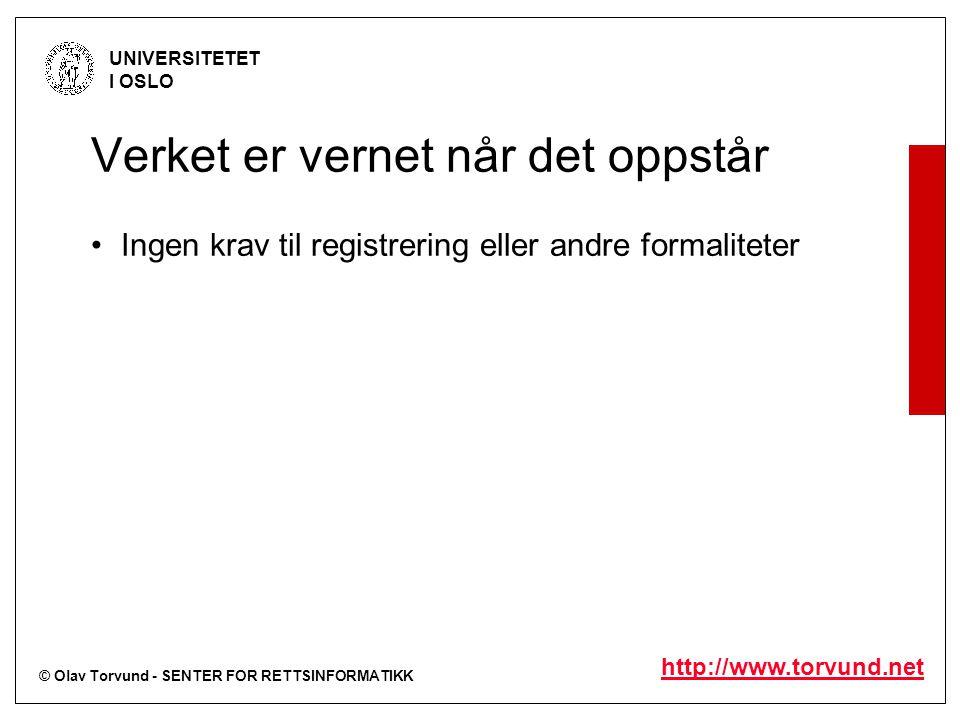 © Olav Torvund - SENTER FOR RETTSINFORMATIKK UNIVERSITETET I OSLO http://www.torvund.net Verket er vernet når det oppstår Ingen krav til registrering eller andre formaliteter