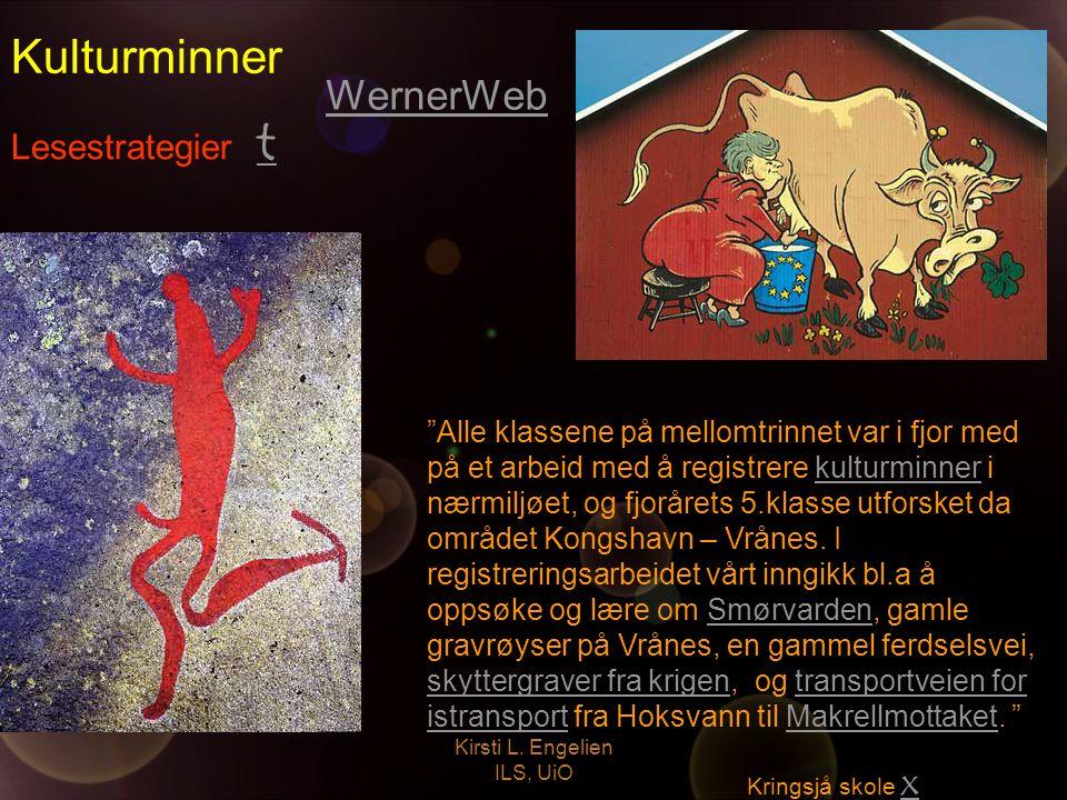 """Kirsti L. Engelien ILS, UiO Lesestrategier t t Kulturminner WernerWeb """"Alle klassene på mellomtrinnet var i fjor med på et arbeid med å registrere kul"""