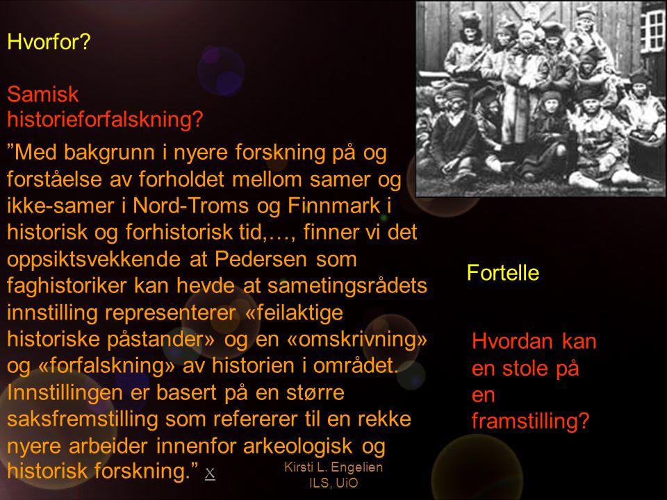 """Kirsti L. Engelien ILS, UiO Samisk historieforfalskning? """"Med bakgrunn i nyere forskning på og forståelse av forholdet mellom samer og ikke-samer i No"""