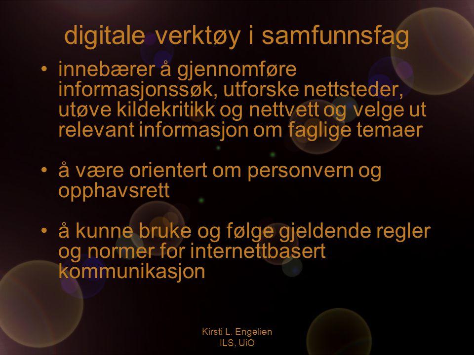 Kirsti L. Engelien ILS, UiO digitale verktøy i samfunnsfag innebærer å gjennomføre informasjonssøk, utforske nettsteder, utøve kildekritikk og nettvet