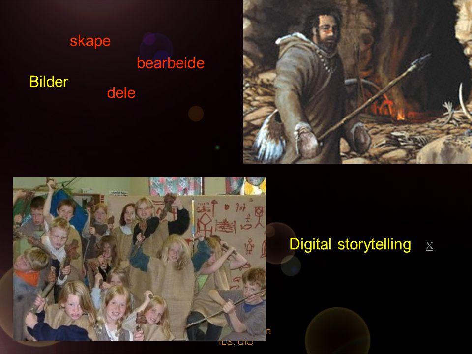 Kirsti L. Engelien ILS, UiO Bilder skape dele bearbeide Digital storytelling xx