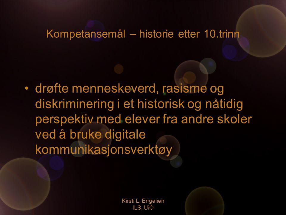 Kirsti L. Engelien ILS, UiO Kompetansemål – historie etter 10.trinn drøfte menneskeverd, rasisme og diskriminering i et historisk og nåtidig perspekti