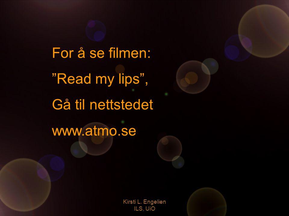 """Kirsti L. Engelien ILS, UiO For å se filmen: """"Read my lips"""", Gå til nettstedet www.atmo.se"""