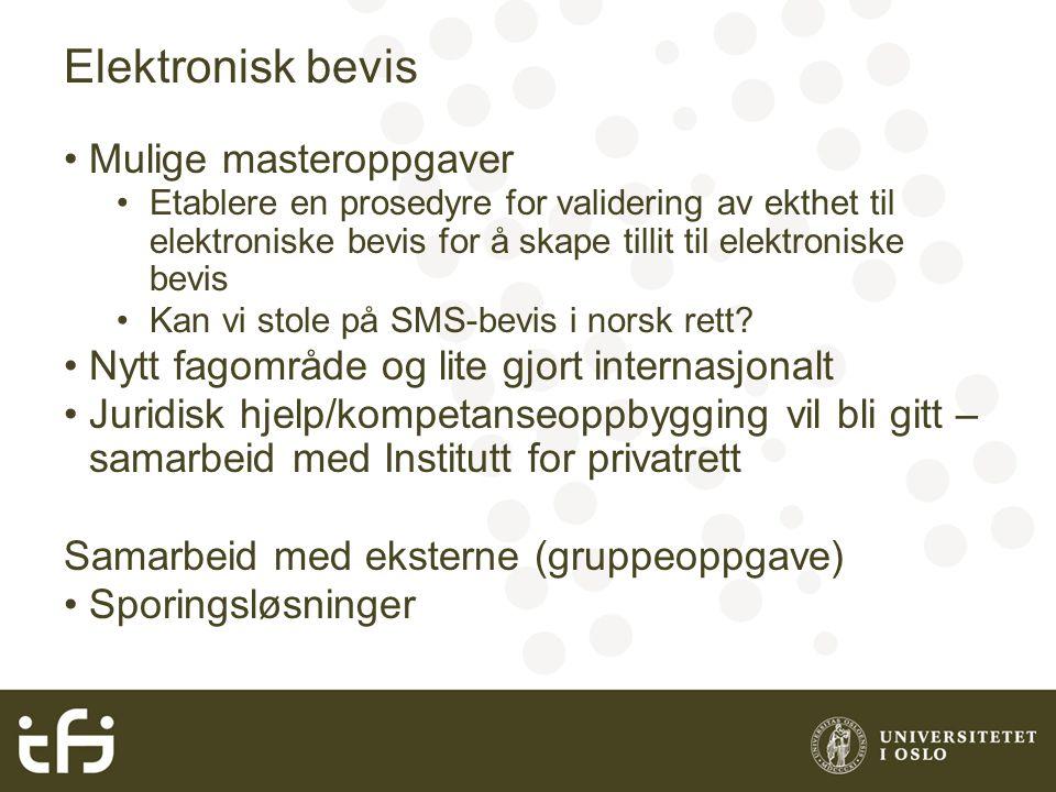 Elektronisk bevis Mulige masteroppgaver Etablere en prosedyre for validering av ekthet til elektroniske bevis for å skape tillit til elektroniske bevis Kan vi stole på SMS-bevis i norsk rett.