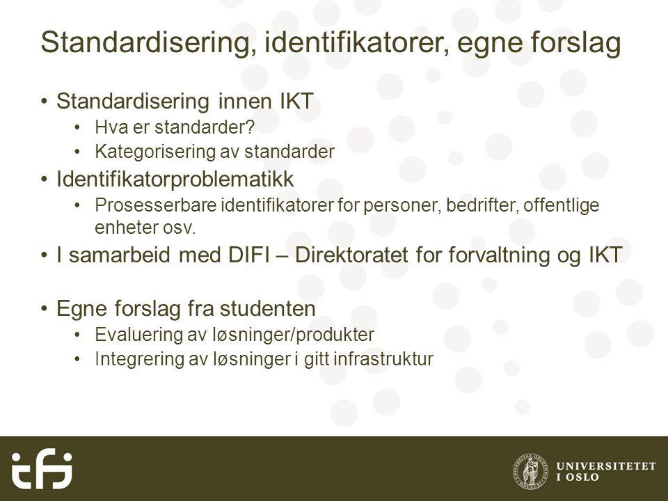 Standardisering, identifikatorer, egne forslag Standardisering innen IKT Hva er standarder.