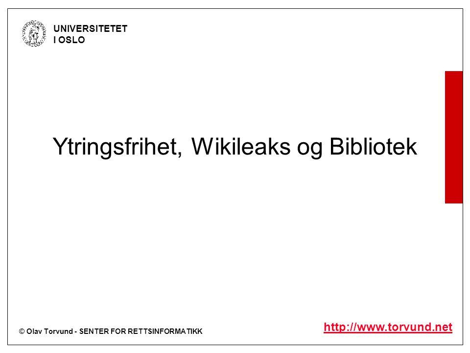 © Olav Torvund - SENTER FOR RETTSINFORMATIKK UNIVERSITETET I OSLO http://www.torvund.net Ytringsfrihet, Wikileaks og Bibliotek