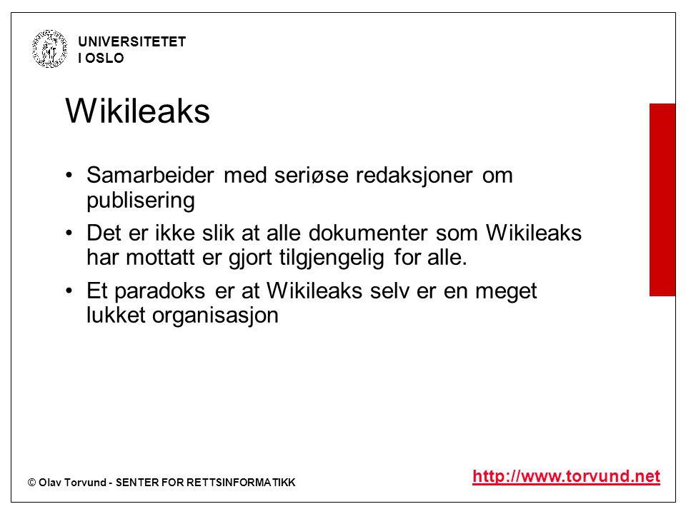 © Olav Torvund - SENTER FOR RETTSINFORMATIKK UNIVERSITETET I OSLO http://www.torvund.net Wikileaks Samarbeider med seriøse redaksjoner om publisering Det er ikke slik at alle dokumenter som Wikileaks har mottatt er gjort tilgjengelig for alle.
