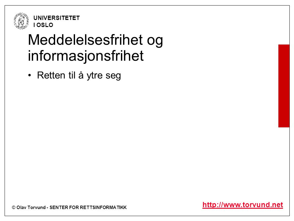 © Olav Torvund - SENTER FOR RETTSINFORMATIKK UNIVERSITETET I OSLO http://www.torvund.net Meddelelsesfrihet og informasjonsfrihet Retten til å ytre seg