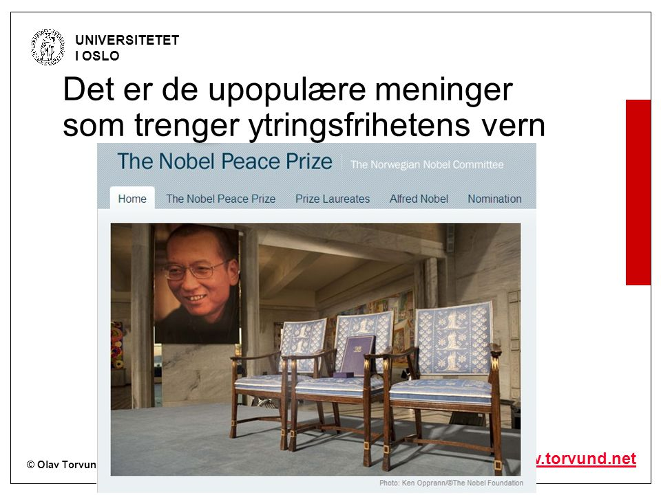 © Olav Torvund - SENTER FOR RETTSINFORMATIKK UNIVERSITETET I OSLO http://www.torvund.net Det er de upopulære meninger som trenger ytringsfrihetens vern