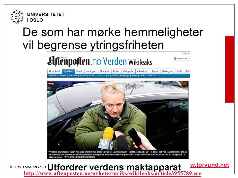© Olav Torvund - SENTER FOR RETTSINFORMATIKK UNIVERSITETET I OSLO http://www.torvund.net De som har mørke hemmeligheter vil begrense ytringsfriheten http://www.aftenposten.no/nyheter/uriks/wikileaks/article3955789.ece