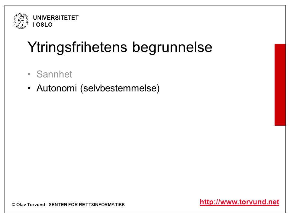 © Olav Torvund - SENTER FOR RETTSINFORMATIKK UNIVERSITETET I OSLO http://www.torvund.net Ytringsfrihetens begrunnelse Sannhet Autonomi (selvbestemmelse)