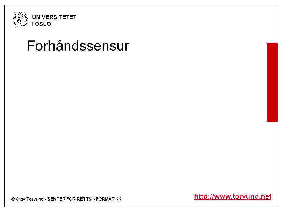 © Olav Torvund - SENTER FOR RETTSINFORMATIKK UNIVERSITETET I OSLO http://www.torvund.net Forhåndssensur