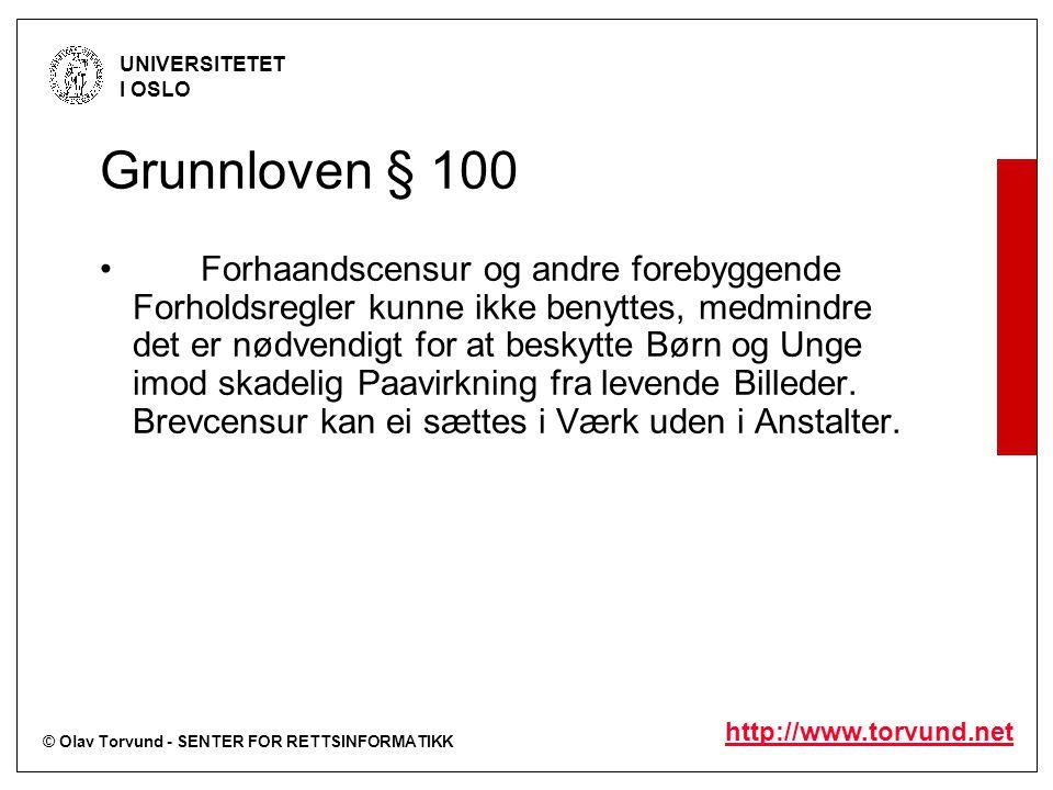 © Olav Torvund - SENTER FOR RETTSINFORMATIKK UNIVERSITETET I OSLO http://www.torvund.net Grunnloven § 100 Forhaandscensur og andre forebyggende Forholdsregler kunne ikke benyttes, medmindre det er nødvendigt for at beskytte Børn og Unge imod skadelig Paavirkning fra levende Billeder.