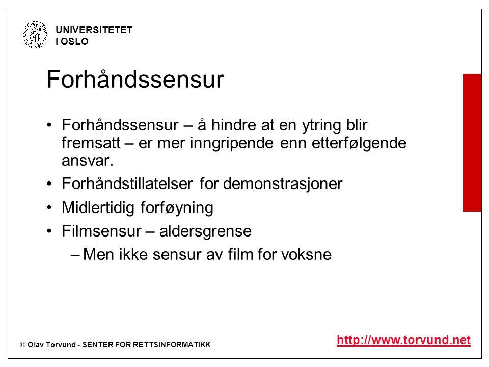 © Olav Torvund - SENTER FOR RETTSINFORMATIKK UNIVERSITETET I OSLO http://www.torvund.net Forhåndssensur Forhåndssensur – å hindre at en ytring blir fremsatt – er mer inngripende enn etterfølgende ansvar.