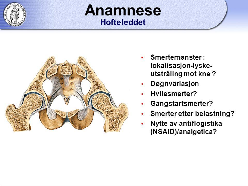 Anamnese Hofteleddet Smertemønster : lokalisasjon-lyske- utstråling mot kne .