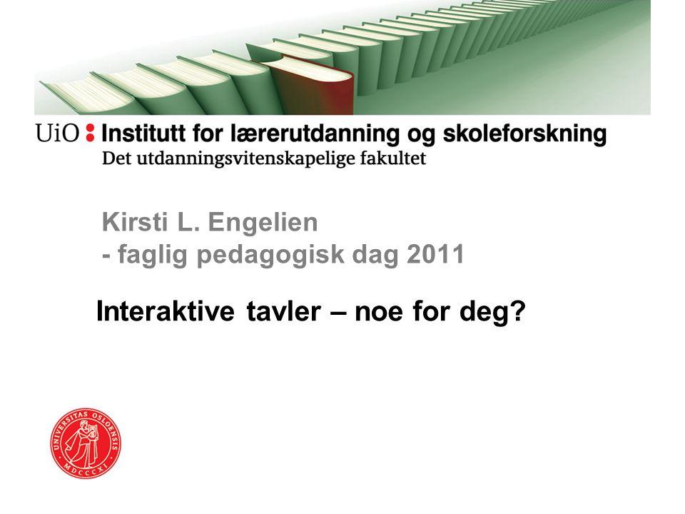 Kirsti L. Engelien - faglig pedagogisk dag 2011 Interaktive tavler – noe for deg