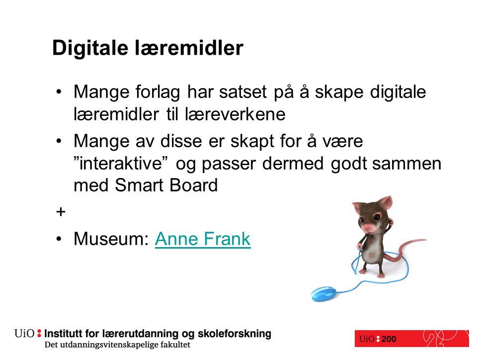Digitale læremidler Mange forlag har satset på å skape digitale læremidler til læreverkene Mange av disse er skapt for å være interaktive og passer dermed godt sammen med Smart Board + Museum: Anne FrankAnne Frank