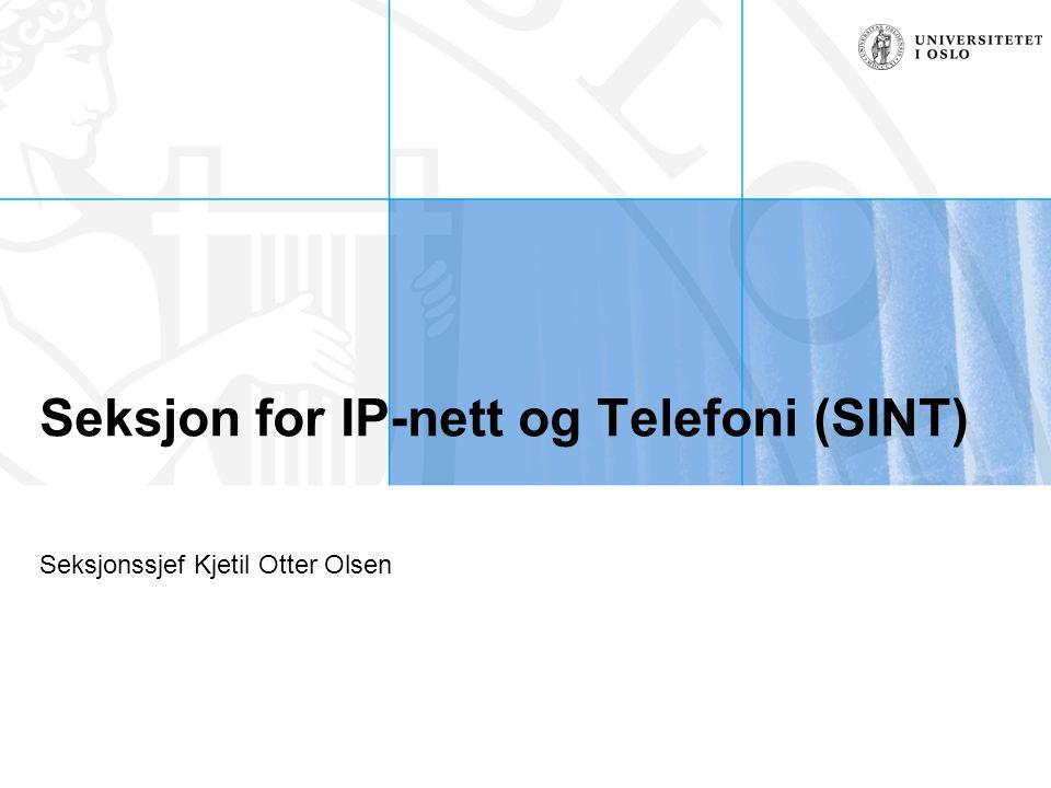 Seksjon for IP-nett og Telefoni (SINT) Seksjonssjef Kjetil Otter Olsen
