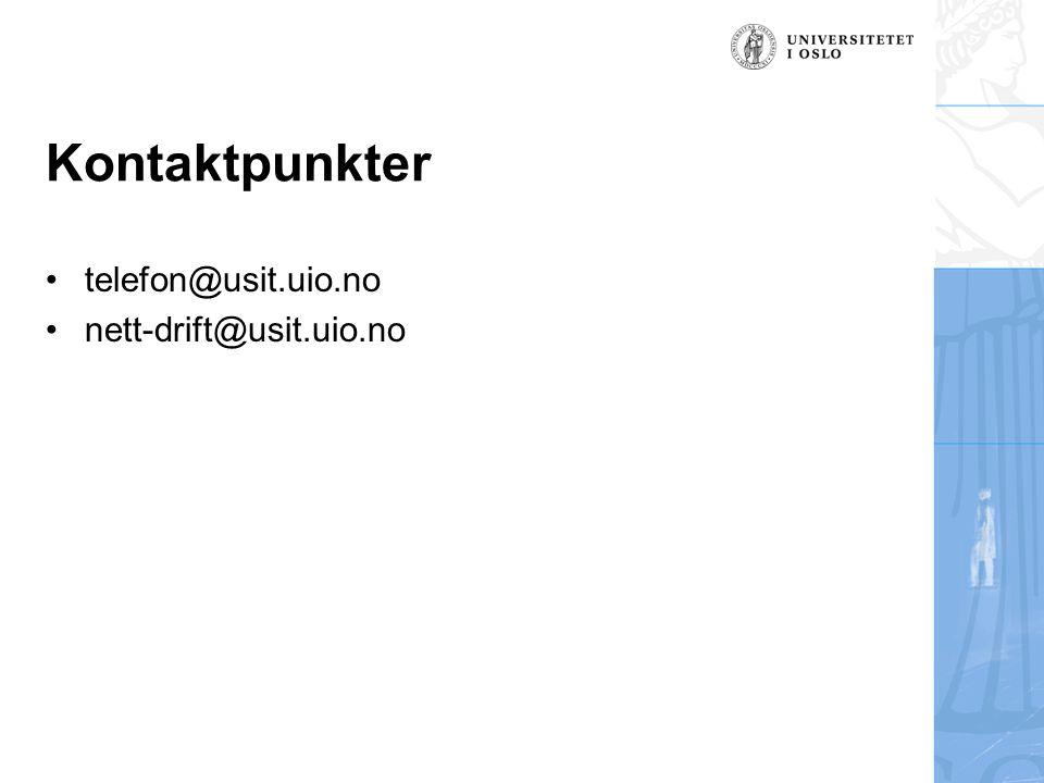 Kontaktpunkter telefon@usit.uio.no nett-drift@usit.uio.no