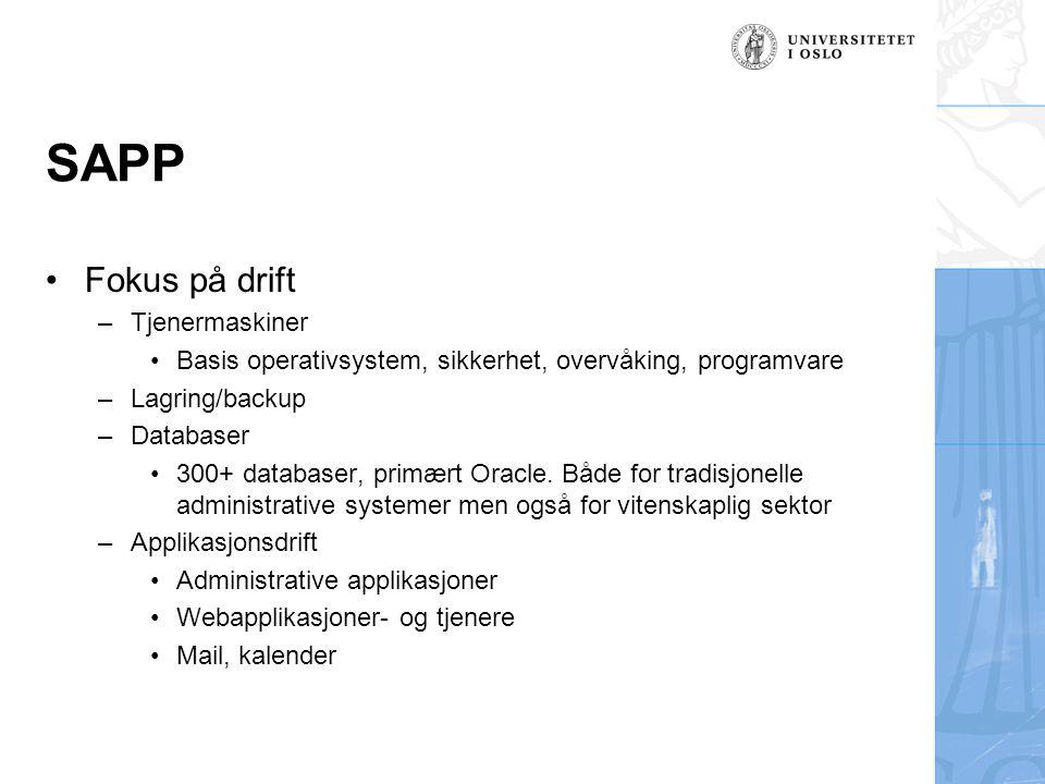 SAPP Fokus på drift –Tjenermaskiner Basis operativsystem, sikkerhet, overvåking, programvare –Lagring/backup –Databaser 300+ databaser, primært Oracle.