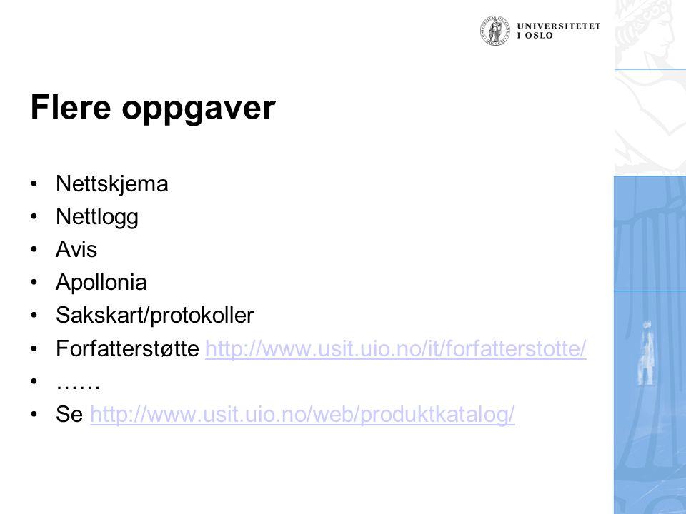 Flere oppgaver Nettskjema Nettlogg Avis Apollonia Sakskart/protokoller Forfatterstøtte http://www.usit.uio.no/it/forfatterstotte/http://www.usit.uio.no/it/forfatterstotte/ …… Se http://www.usit.uio.no/web/produktkatalog/http://www.usit.uio.no/web/produktkatalog/