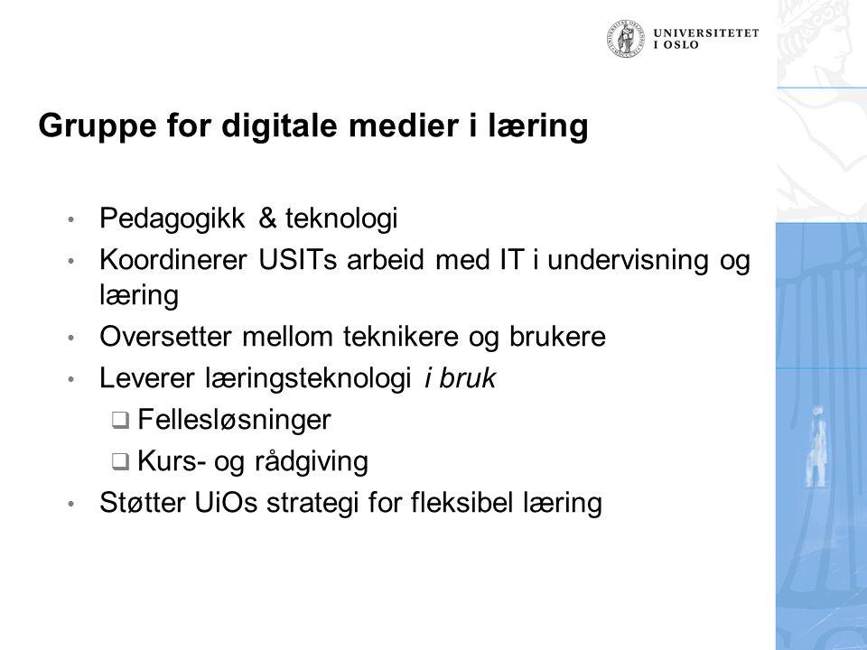 Gruppe for digitale medier i læring Pedagogikk & teknologi Koordinerer USITs arbeid med IT i undervisning og læring Oversetter mellom teknikere og brukere Leverer læringsteknologi i bruk  Fellesløsninger  Kurs- og rådgiving Støtter UiOs strategi for fleksibel læring