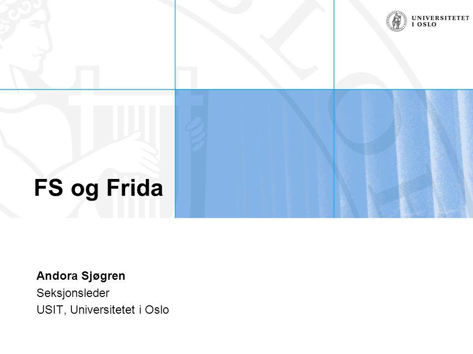 FS og Frida Andora Sjøgren Seksjonsleder USIT, Universitetet i Oslo