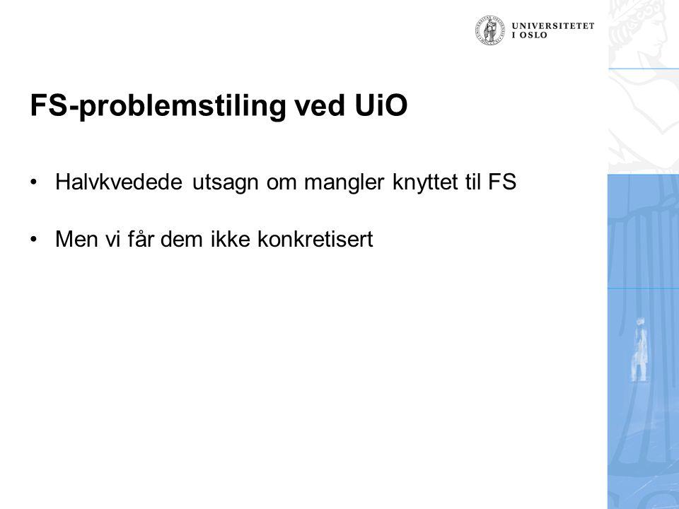 FS-problemstiling ved UiO Halvkvedede utsagn om mangler knyttet til FS Men vi får dem ikke konkretisert