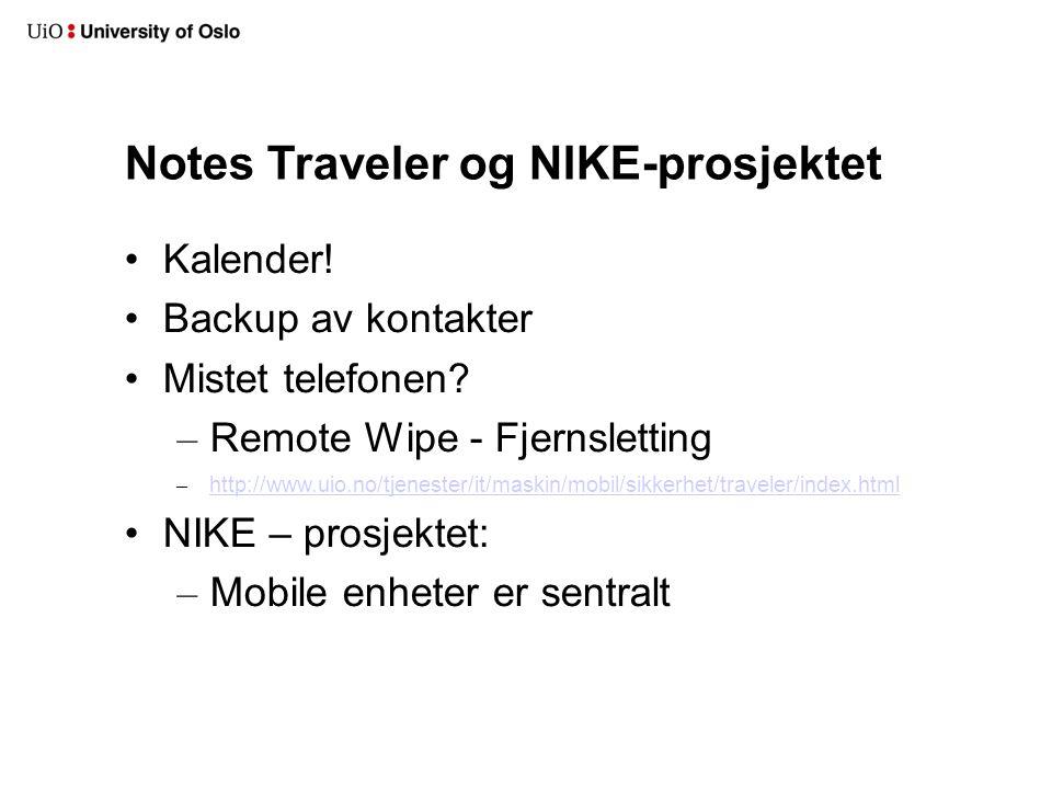 Notes Traveler og NIKE-prosjektet Kalender! Backup av kontakter Mistet telefonen? – Remote Wipe - Fjernsletting – http://www.uio.no/tjenester/it/maski