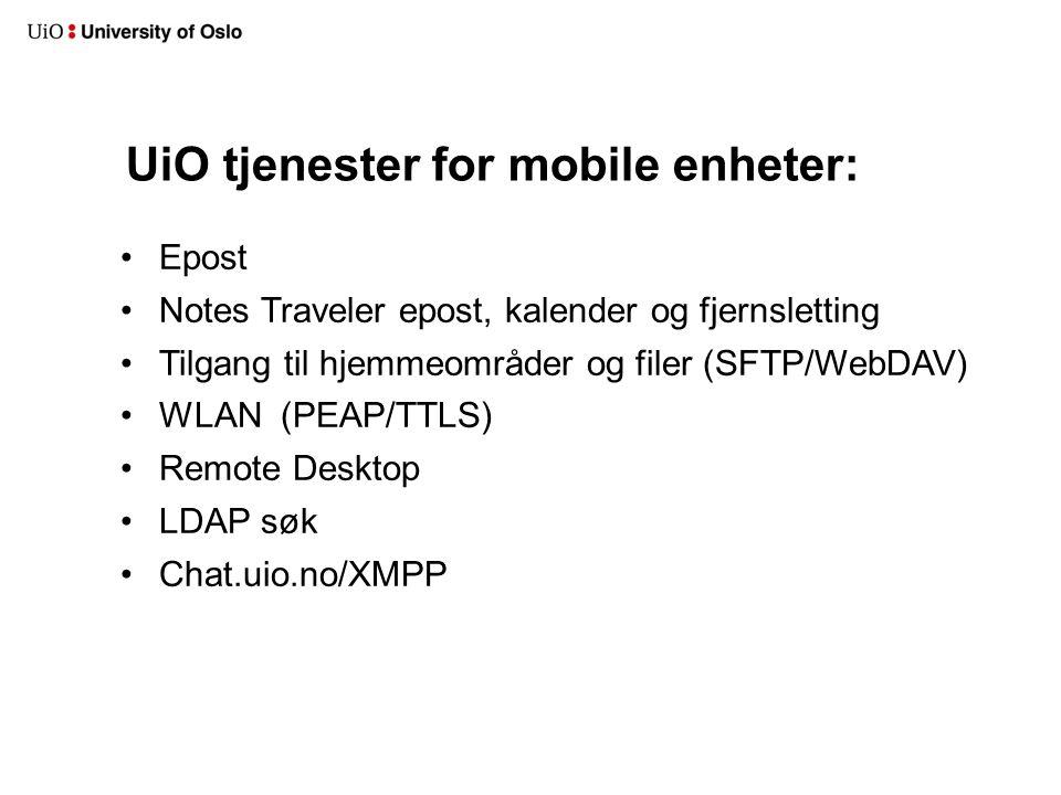 UiO tjenester for mobile enheter: Epost Notes Traveler epost, kalender og fjernsletting Tilgang til hjemmeområder og filer (SFTP/WebDAV) WLAN (PEAP/TT
