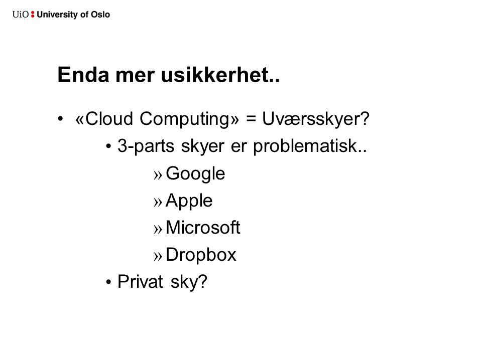 Enda mer usikkerhet.. «Cloud Computing» = Uværsskyer? 3-parts skyer er problematisk.. » Google » Apple » Microsoft » Dropbox Privat sky?