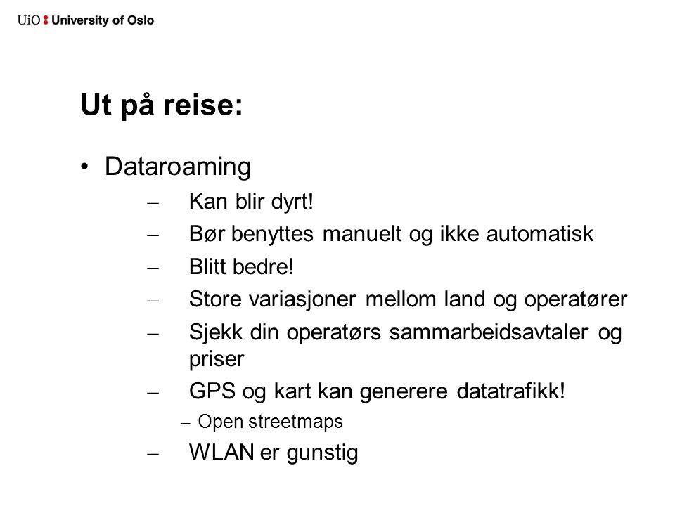 Ut på reise: Dataroaming – Kan blir dyrt! – Bør benyttes manuelt og ikke automatisk – Blitt bedre! – Store variasjoner mellom land og operatører – Sje