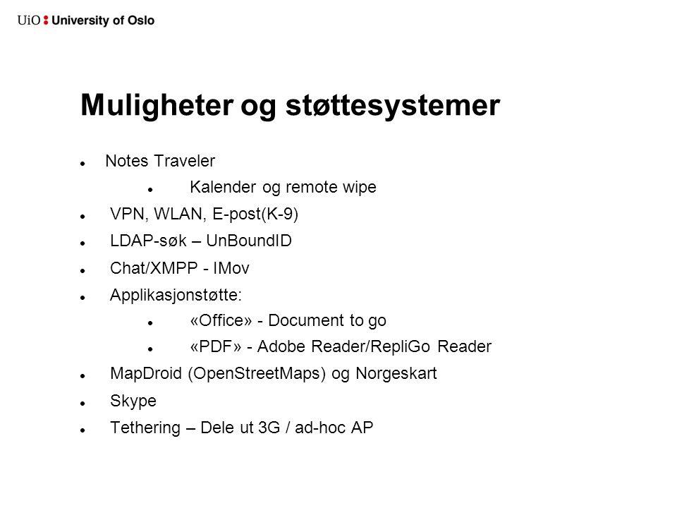 Muligheter og støttesystemer Notes Traveler Kalender og remote wipe VPN, WLAN, E-post(K-9) LDAP-søk – UnBoundID Chat/XMPP - IMov Applikasjonstøtte: «Office» - Document to go «PDF» - Adobe Reader/RepliGo Reader MapDroid (OpenStreetMaps) og Norgeskart Skype Tethering – Dele ut 3G / ad-hoc AP