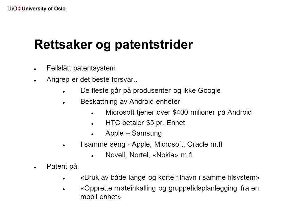 Rettsaker og patentstrider Feilslått patentsystem Angrep er det beste forsvar.. De fleste går på produsenter og ikke Google Beskattning av Android enh