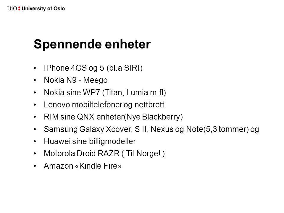 Spennende enheter IPhone 4GS og 5 (bl.a SIRI) Nokia N9 - Meego Nokia sine WP7 (Titan, Lumia m.fl) Lenovo mobiltelefoner og nettbrett RIM sine QNX enheter(Nye Blackberry) Samsung Galaxy Xcover, S II, Nexus og Note(5,3 tommer) og Huawei sine billigmodeller Motorola Droid RAZR ( Til Norge.