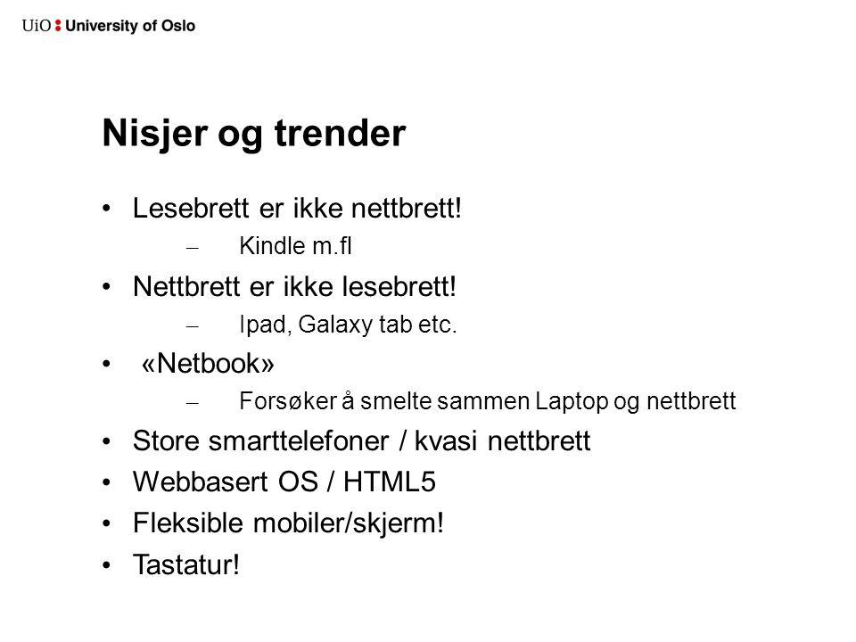 Nisjer og trender Lesebrett er ikke nettbrett! – Kindle m.fl Nettbrett er ikke lesebrett! – Ipad, Galaxy tab etc. «Netbook» – Forsøker å smelte sammen