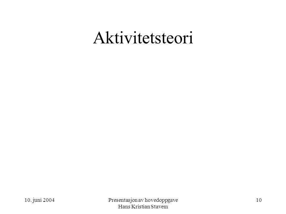 10. juni 2004Presentasjon av hovedoppgave Hans Kristian Stavem 10 Aktivitetsteori