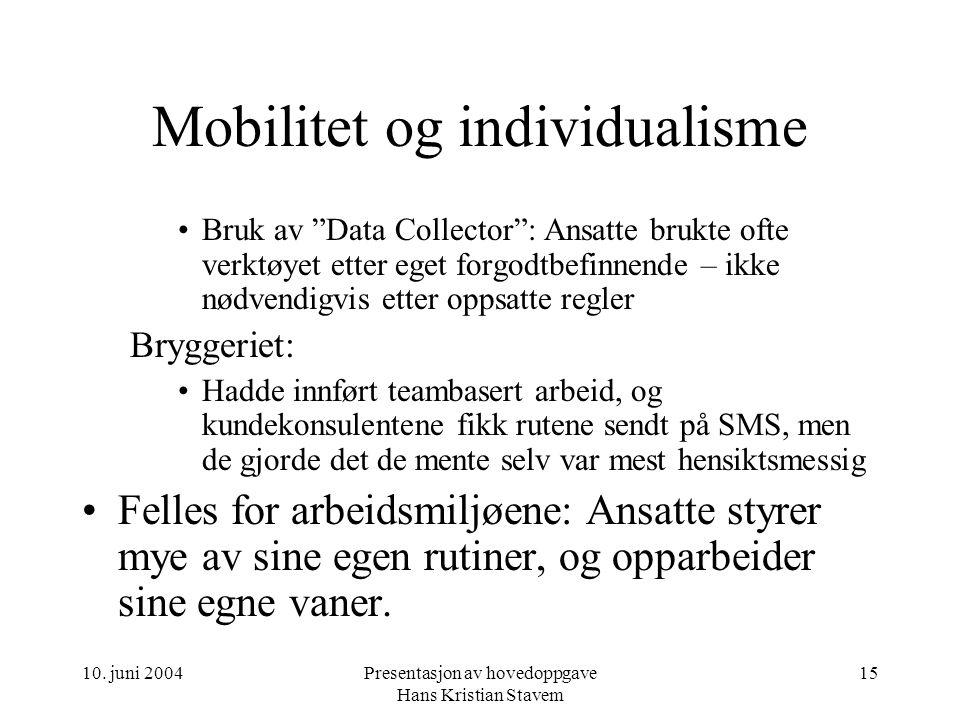 """10. juni 2004Presentasjon av hovedoppgave Hans Kristian Stavem 15 Mobilitet og individualisme Bruk av """"Data Collector"""": Ansatte brukte ofte verktøyet"""