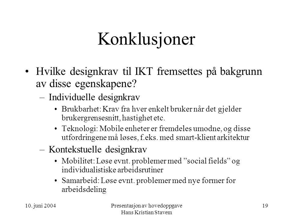 10. juni 2004Presentasjon av hovedoppgave Hans Kristian Stavem 19 Konklusjoner Hvilke designkrav til IKT fremsettes på bakgrunn av disse egenskapene?