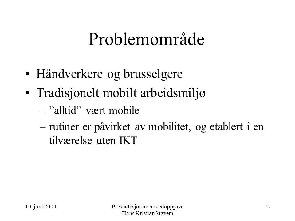 """10. juni 2004Presentasjon av hovedoppgave Hans Kristian Stavem 2 Problemområde Håndverkere og brusselgere Tradisjonelt mobilt arbeidsmiljø –""""alltid"""" v"""