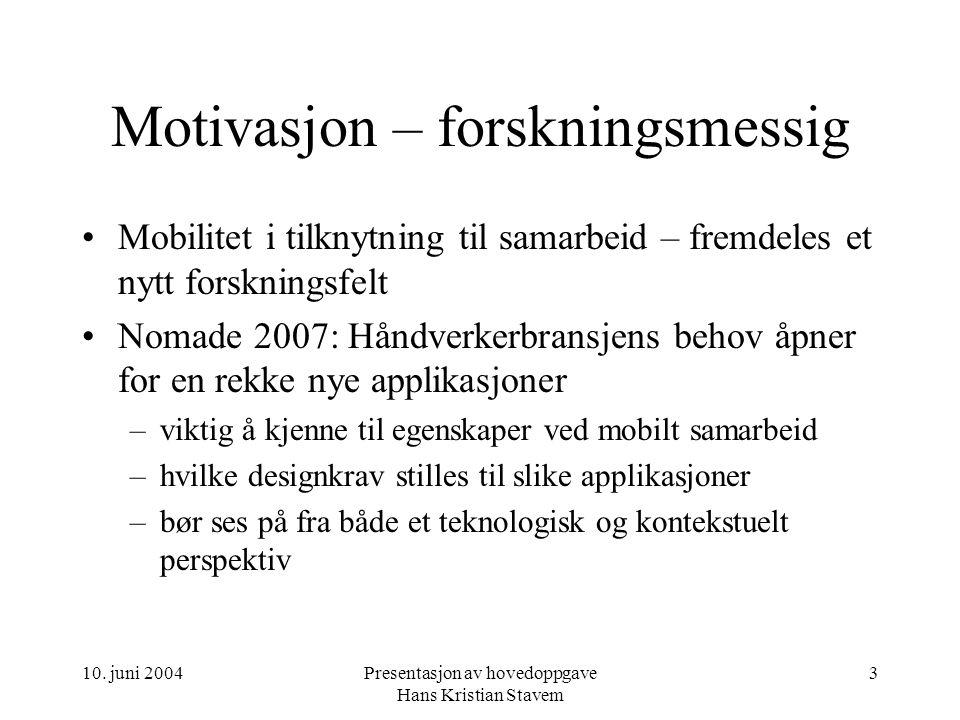 10. juni 2004Presentasjon av hovedoppgave Hans Kristian Stavem 3 Motivasjon – forskningsmessig Mobilitet i tilknytning til samarbeid – fremdeles et ny