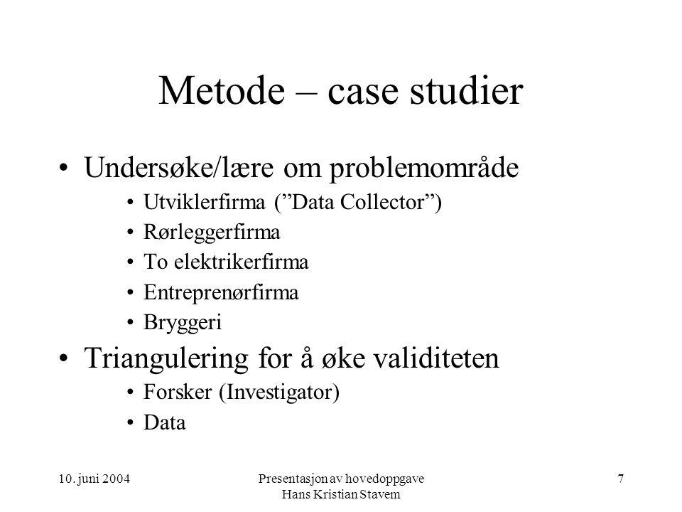 """10. juni 2004Presentasjon av hovedoppgave Hans Kristian Stavem 7 Metode – case studier Undersøke/lære om problemområde Utviklerfirma (""""Data Collector"""""""