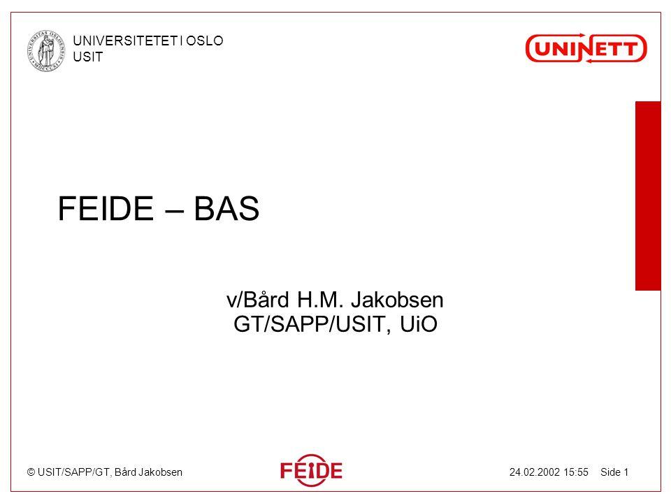 © USIT/SAPP/GT, Bård Jakobsen UNIVERSITETET I OSLO USIT 24.02.2002 15:55 Side 1 FEIDE – BAS v/Bård H.M. Jakobsen GT/SAPP/USIT, UiO