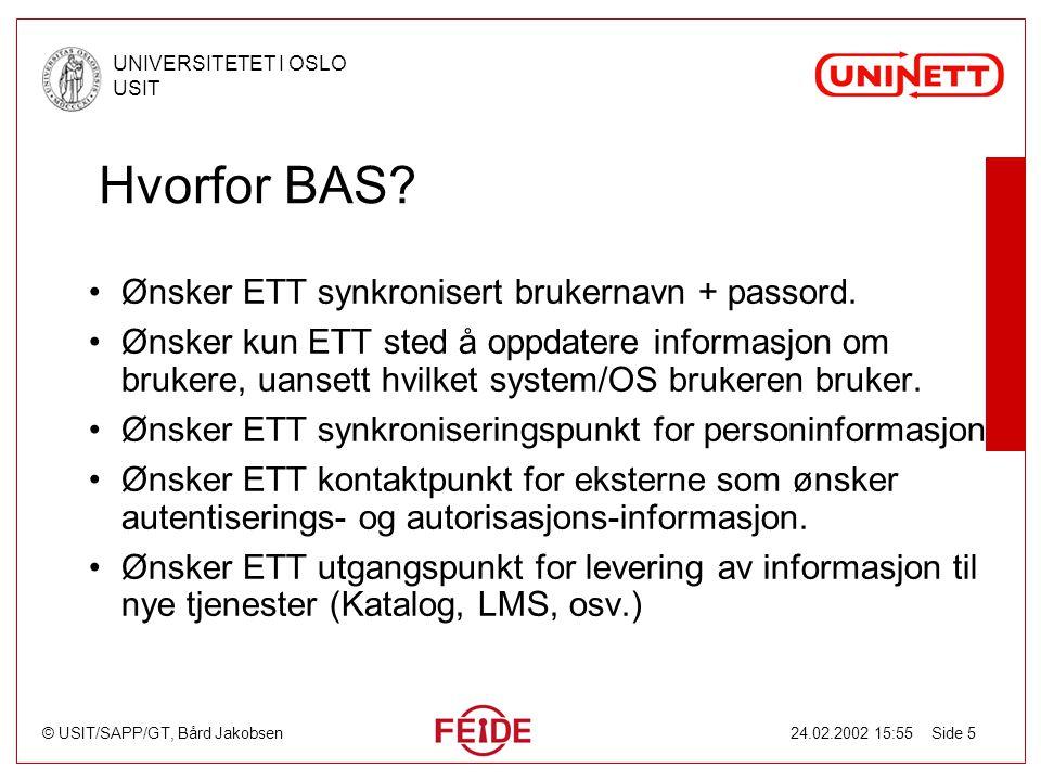 © USIT/SAPP/GT, Bård Jakobsen UNIVERSITETET I OSLO USIT 24.02.2002 15:55 Side 5 Hvorfor BAS? Ønsker ETT synkronisert brukernavn + passord. Ønsker kun