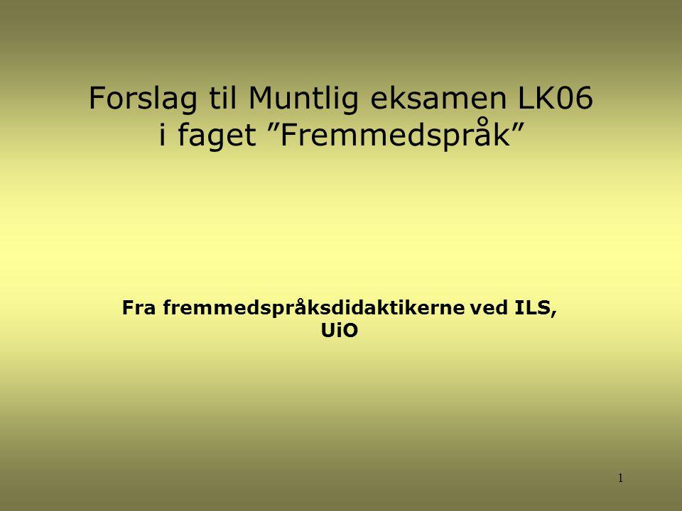 """Forslag til Muntlig eksamen LK06 i faget """"Fremmedspråk"""" Fra fremmedspråksdidaktikerne ved ILS, UiO 1"""