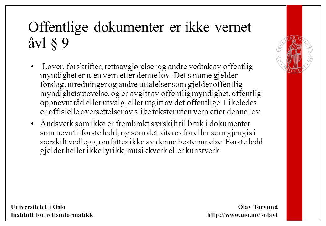 Universitetet i Oslo Institutt for rettsinformatikk Olav Torvund http://www.uio.no/~olavt Offentlige dokumenter er ikke vernet åvl § 9 Lover, forskrif