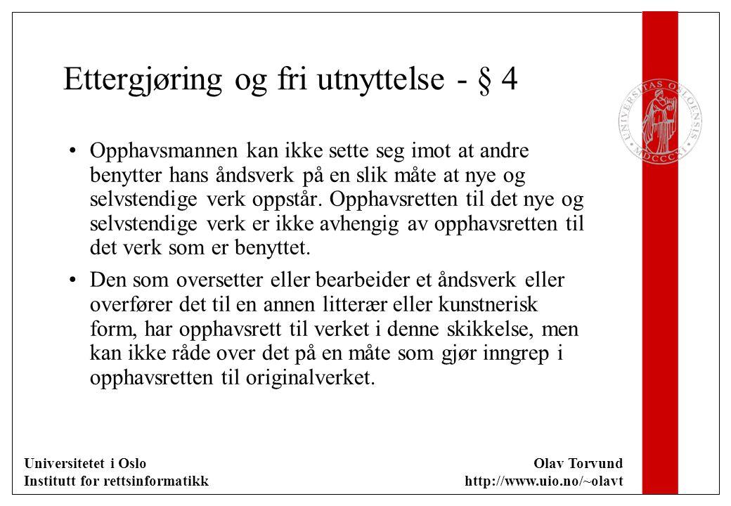 Universitetet i Oslo Institutt for rettsinformatikk Olav Torvund http://www.uio.no/~olavt Ettergjøring og fri utnyttelse - § 4 Opphavsmannen kan ikke sette seg imot at andre benytter hans åndsverk på en slik måte at nye og selvstendige verk oppstår.